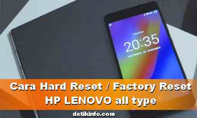 Cara Factory reset dan Hard reset Lenovo semua tipe