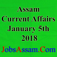 Assam Current Affairs 5th January 2018
