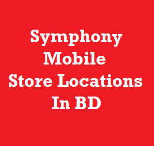 Symphony Mobile Store Location / Showroom Address / Phone Number / Customer Care Address 2016