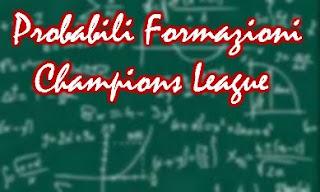 Probabili Formazioni Champions League