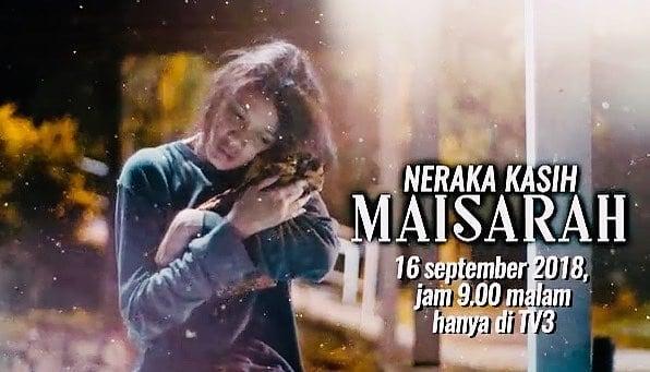 Drama Neraka Kasih Maisarah, 16 September 2018