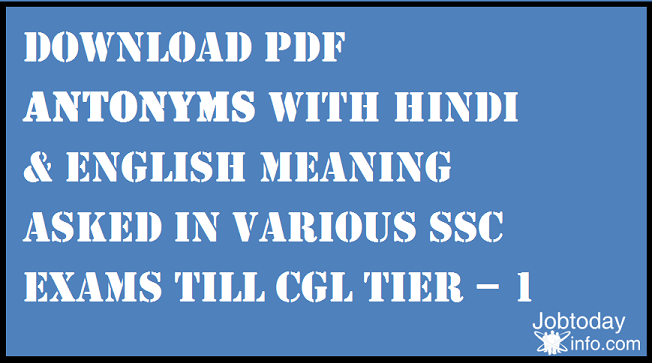 Download PDF Antonyms with Hindi & English Meaning Asked in various SSC Exams till CGL Tier – 1