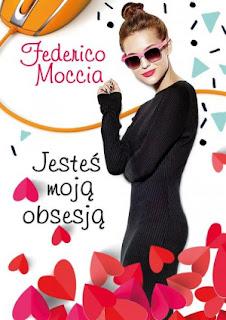 """""""Jesteś moją obsesją"""" Federico Moccia"""