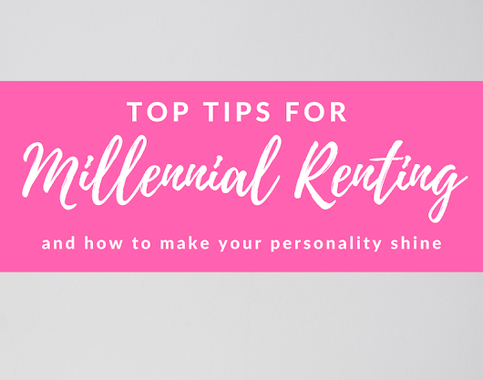 Top Tips for Millennial Renting