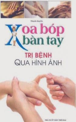 Xoa bóp bàn tay trị bệnh qua hình ảnh - Thanh Huyền