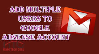 Google Adsense Ko Multiple Gmail Account Par Jodne ki Jankari