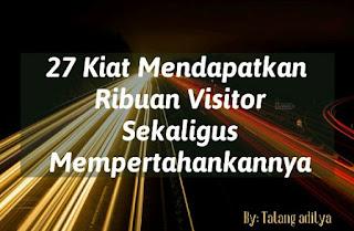 27 Kiat Sederhana Mendapatkan Ribuan Visitors Sekaligus Mempertahankannya