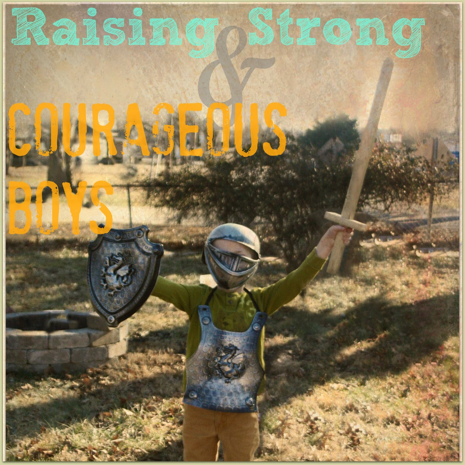 Raising Strong & Courageous Boys