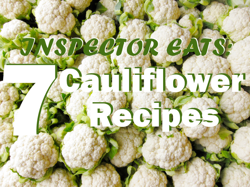 Inspector Eats: 7 Cauliflower Recipes