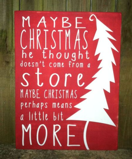 the famous #Grinch #quote about #Christmas: Maybe Christmas, he thought, doesn't come from a store, maybe Christmas perhaps means a little bit more.