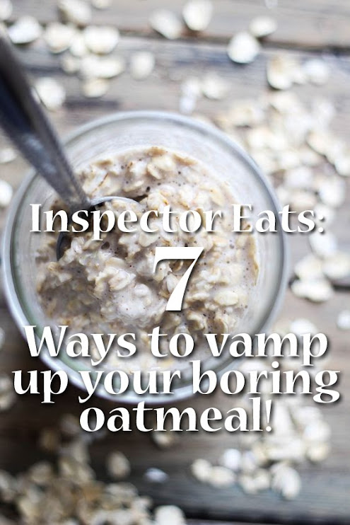 Inspector Eats: 7 Ways to Vamp Up Your Boring Oatmeal!