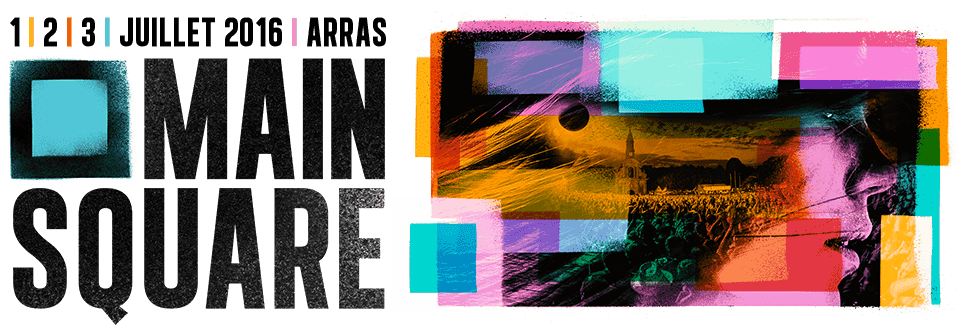 Main Square Festival 2016 @Arras 1, 2 & 3 juillet