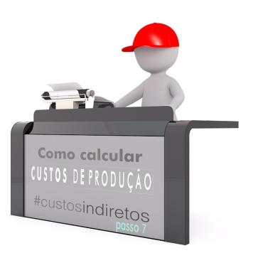 Como calcular os custos de produção - Custos Indiretos (Passo 7)
