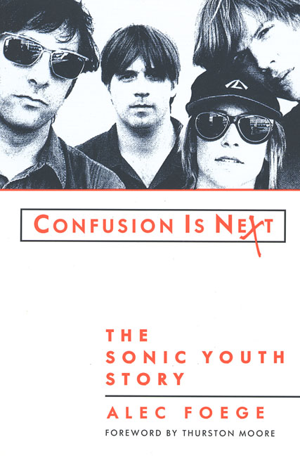 d44487917 Confusion Is Next: The Sonic Youth Story by Alec Foege (St Martin's Press  1994)