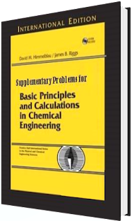 Supplementary Problems for Basic Principles and Calculations in Chemical Engineering