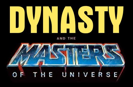 DYNASTY AND THE MASTERS OF THE UNIVERSE