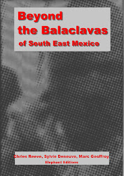 BEYOND THE BALACLAVAS of South East Mexico