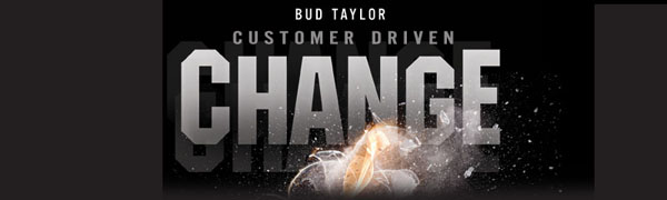 Bud Taylor - Customer Driven Change