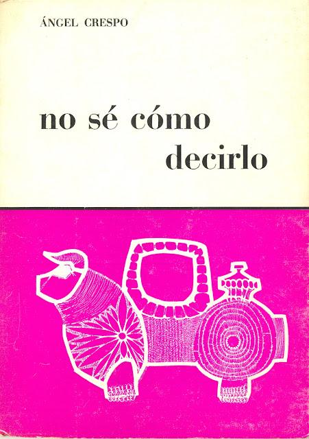 POEMAS DE AMAR Y PASAR, Libro de Referencia: No sé cómo decirlo, de Ángel Crespo.