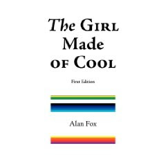 THE GIRL MADE OF COOL by Alan Fox