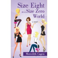 SIZE EIGHT IN A SIZE ZERO WORLD by Meredith Cagen