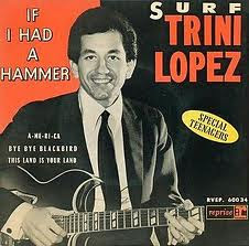 Trini Lopez:  If i Had a Hammer.........