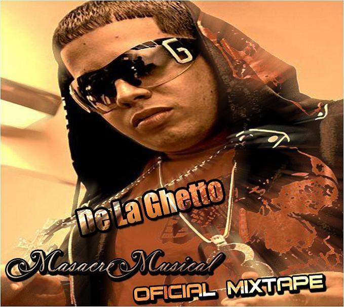 Reggaeton Imparable De La Ghetto Masacre Musical Oficial Mixtape 2007
