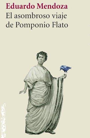 El asombroso viaje de Pomponio Flato – Eduardo Mendoza