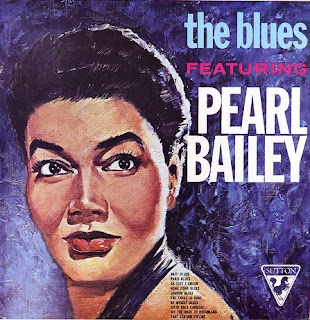 Not that Pearl Bailey, but I would defintely have the blues...