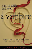 How to Catch and Keep a Vampire: A Step-by-Step Guide to Loving the Bad and the Beautiful,