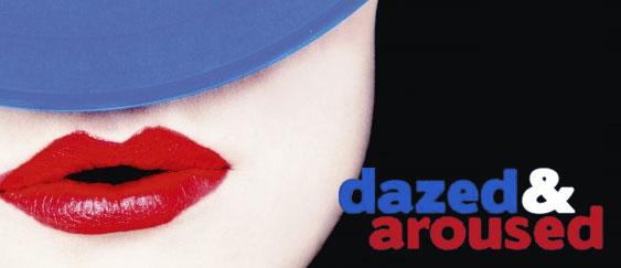 Dazed & Aroused