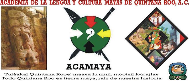 ACADEMIA DE LA LENGUA Y CULTURA MAYAS DE QUINTANA ROO, A.C. -ACAMAYA-
