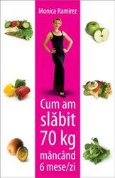 Imaginea copertei cartii Monica Ramirez - cum am slabit 70 de kg mancand 6 mese pe zi