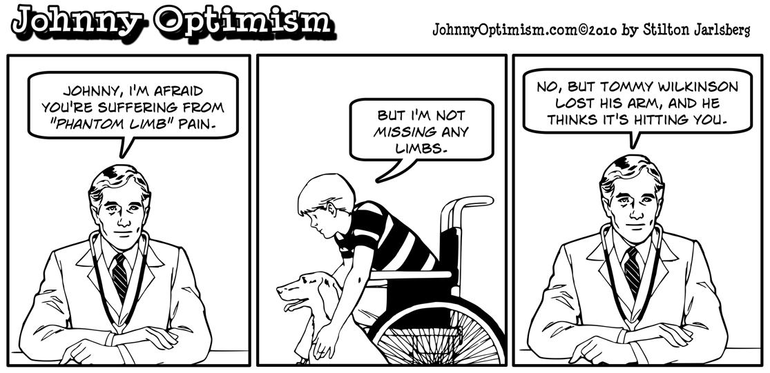 Johnny Optimism suffers from phantom limb pain; JohnnyOptimism