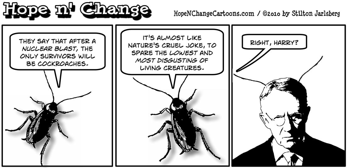A cockroach admires Harry Reid's ability to survive a nuclear blast; hope and change, hopenchange, hope n' change, stilton jarlsberg