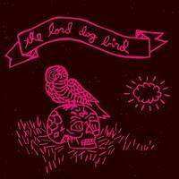 The Lord Dog Bird -- The Lord Dog Bird