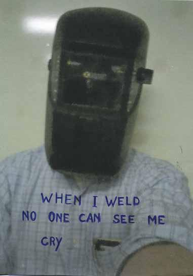 When I weld no one can see me cry