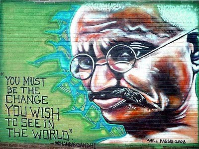 You must be the change you wish to see in the world - Mahatma Gandhi by Will Kasso