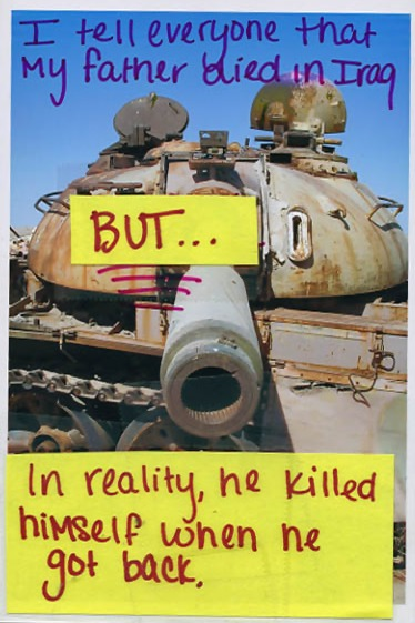 I tell everyone that my father died in Iraq - But... - In reality, he killed himself when he got back.