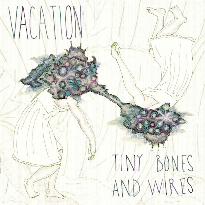 Vacation - 2011 - Tiny Bones and Wires