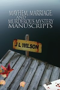 Marriage, Mayhem, and Murderous Mystery Manuscripts by JL Wilson