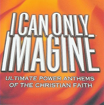 I Can Only Imagine: Ultimate Power Anthems of the Christian Faith 2004 English Christian Album