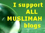 I support ALL MUSLIMAH blogs
