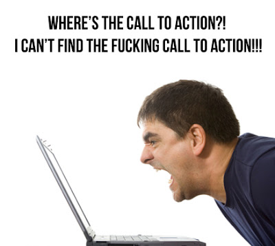 Man screaming at laptop: where's the call to action? I CAN'T FIND THE FUCKING CALL TO ACTION!