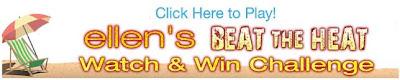 Ellen's Beat the Heat Watch and Win Challenge