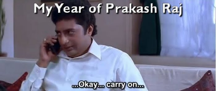 My Year of Prakash Raj
