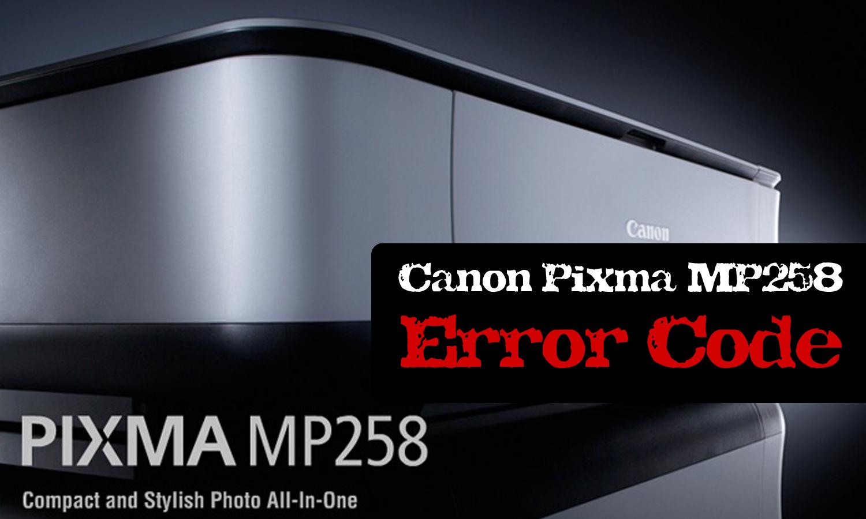 Canon Pixma MP258 Error Code | PC Mediks