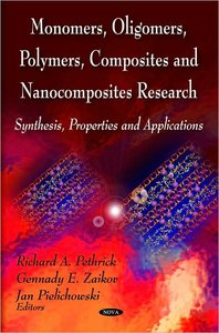 Monomers, Oligomers, Polymers, Composites and Nanocomposites Research: Synthesis, Properties and Applications pdf