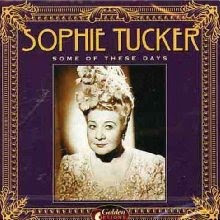 Sophie Tucker -- the last of the red hot mamas of old vaudeville