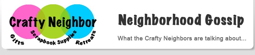 Crafty Neighbor's Neighborhood Gossip